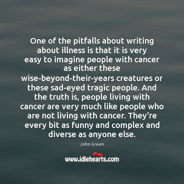 One of the pitfalls about writing about illness is that it is Image