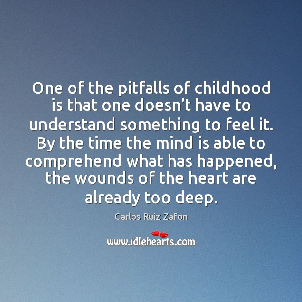 One of the pitfalls of childhood is that one doesn't have to Childhood Quotes Image