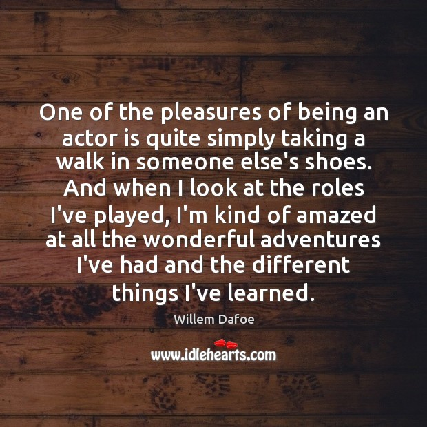 One of the pleasures of being an actor is quite simply taking Willem Dafoe Picture Quote