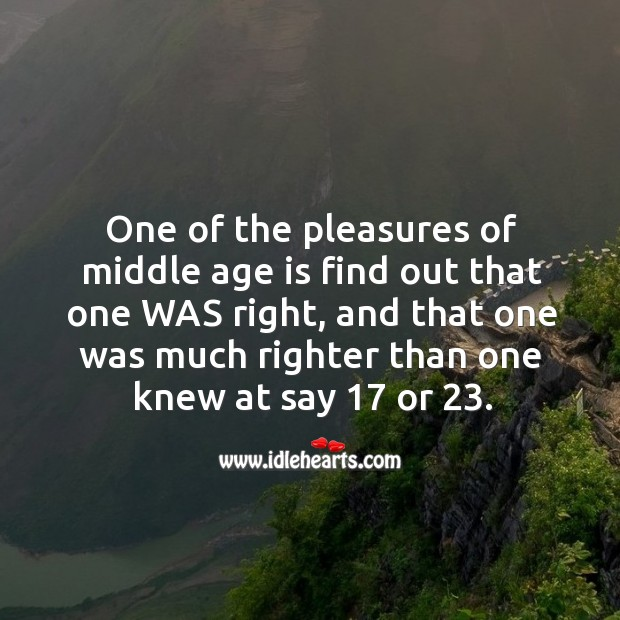 Image, One of the pleasures of middle age is find out that one was right