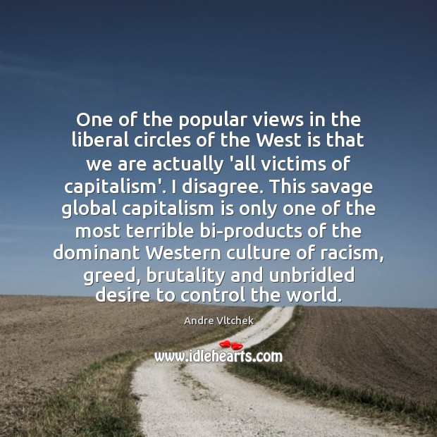 One of the popular views in the liberal circles of the West Capitalism Quotes Image