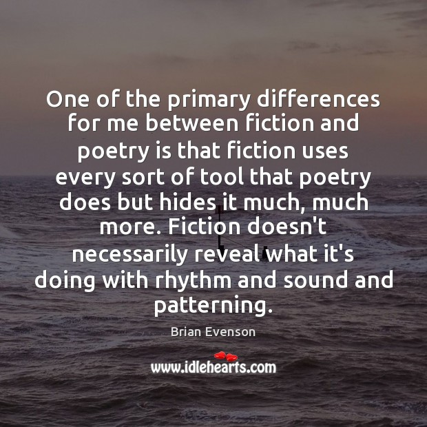 Image, One of the primary differences for me between fiction and poetry is