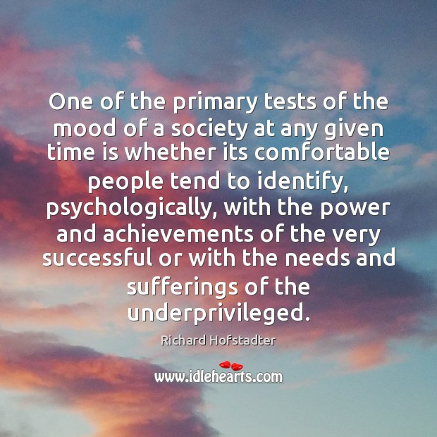 One of the primary tests of the mood of a society at Richard Hofstadter Picture Quote