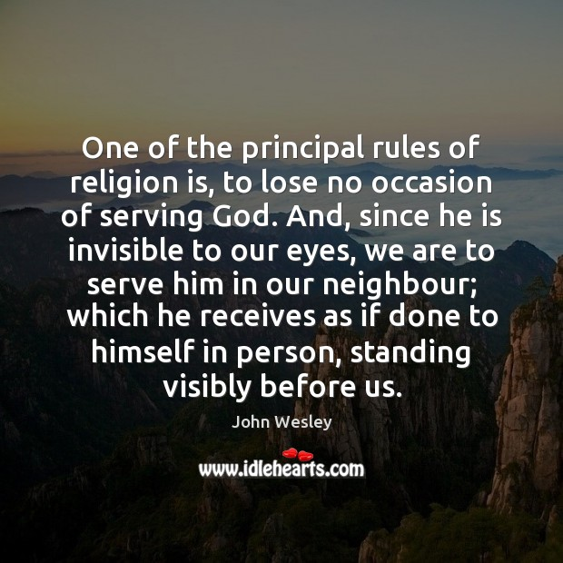 One of the principal rules of religion is, to lose no occasion John Wesley Picture Quote