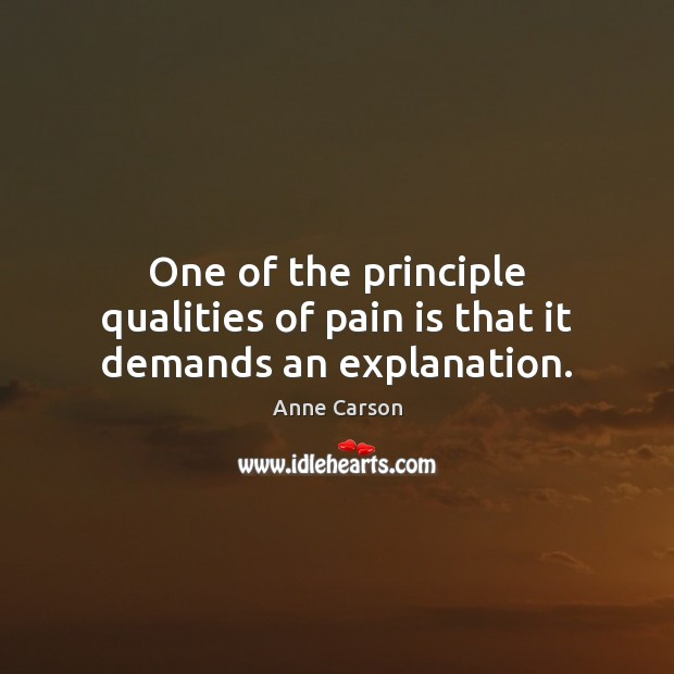 One of the principle qualities of pain is that it demands an explanation. Pain Quotes Image