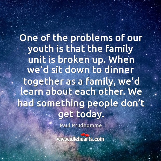One of the problems of our youth is that the family unit is broken up. Image