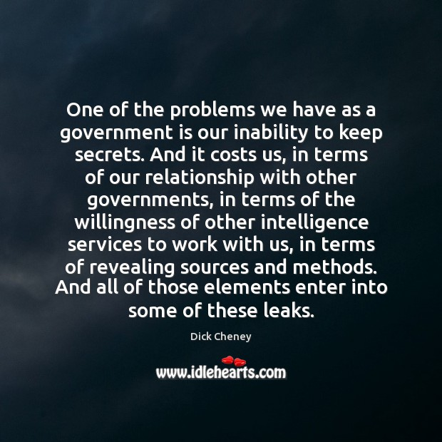 One of the problems we have as a government is our inability Dick Cheney Picture Quote