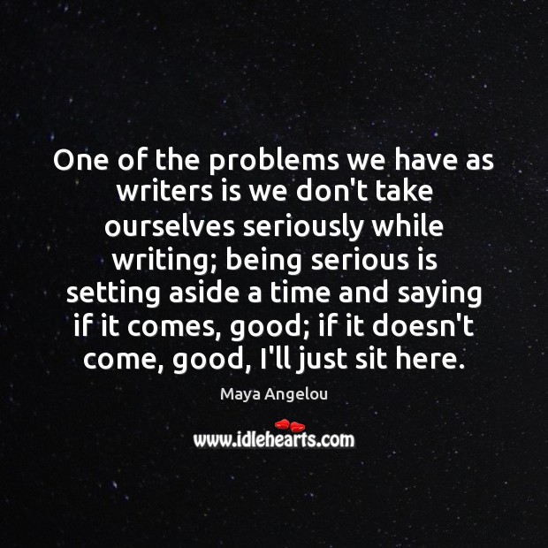 Image, One of the problems we have as writers is we don't take