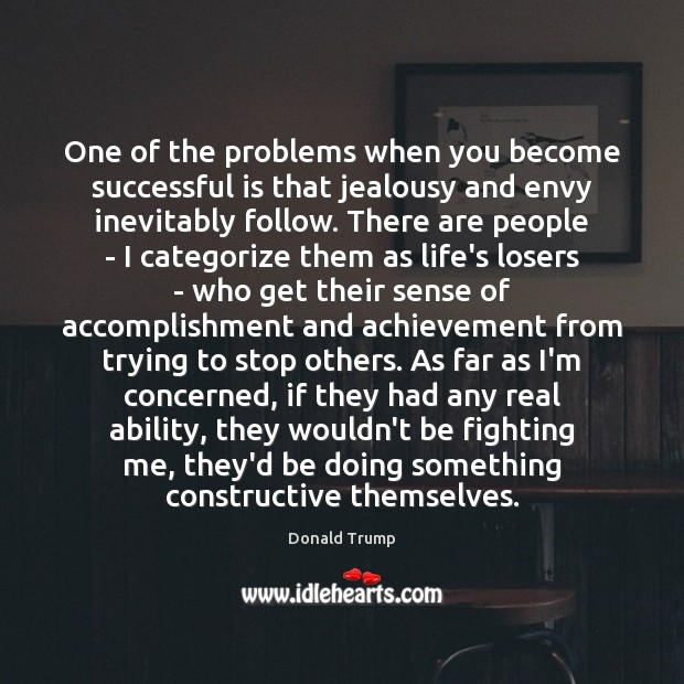 One of the problems when you become successful is that jealousy and Image