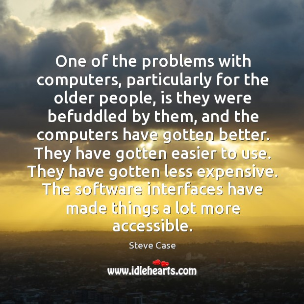Image, One of the problems with computers, particularly for the older people, is they were