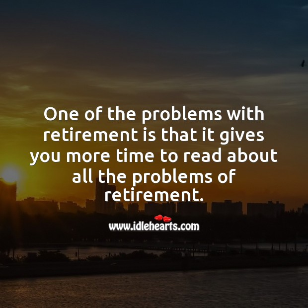 One of the problems with retirement is that it gives you more time Funny Retirement Messages Image