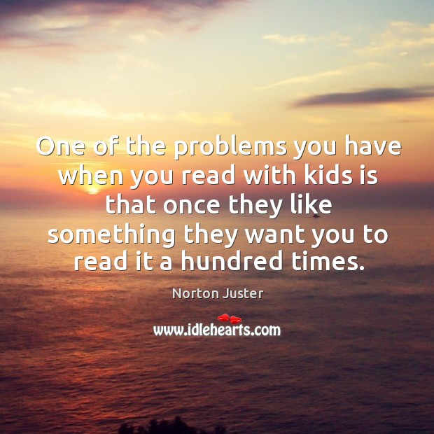 Image, One of the problems you have when you read with kids