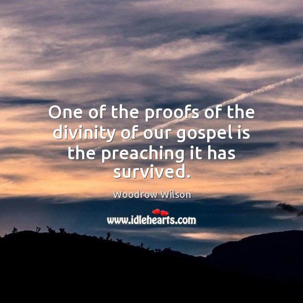 Image, One of the proofs of the divinity of our gospel is the preaching it has survived.