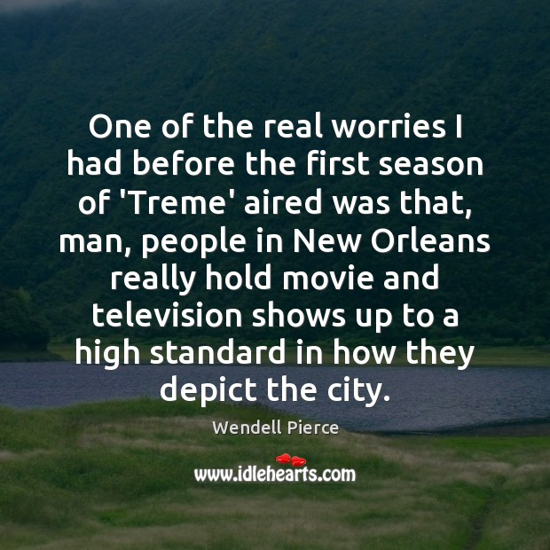One of the real worries I had before the first season of Wendell Pierce Picture Quote