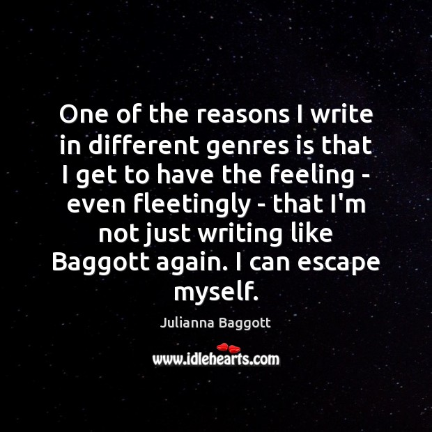 One of the reasons I write in different genres is that I Julianna Baggott Picture Quote