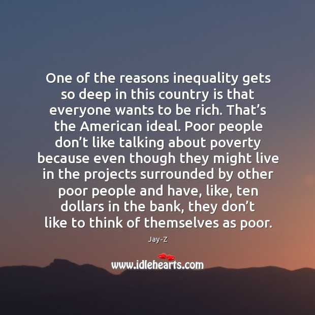 Image, One of the reasons inequality gets so deep in this country is that everyone wants to be rich.