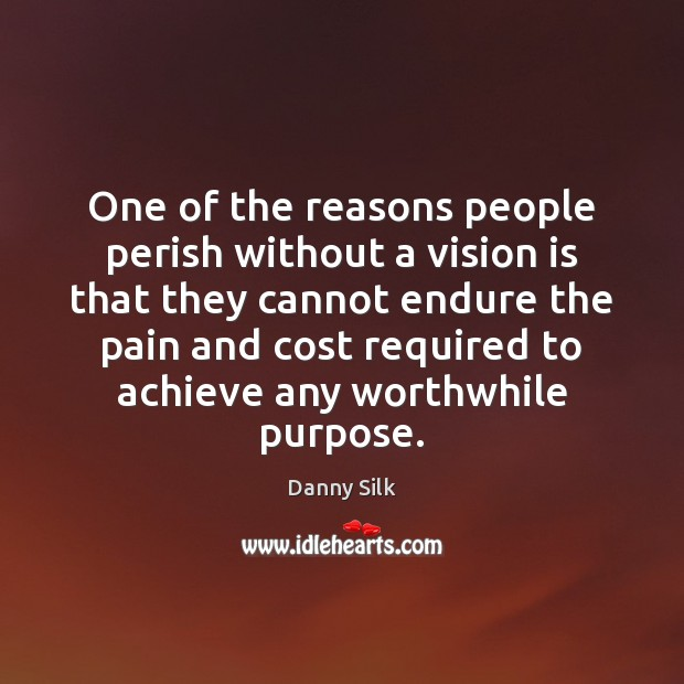One of the reasons people perish without a vision is that they Image