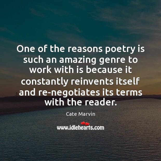 One of the reasons poetry is such an amazing genre to work Cate Marvin Picture Quote