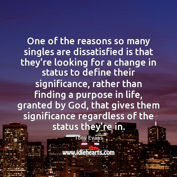 One of the reasons so many singles are dissatisfied is that they're Tony Evans Picture Quote