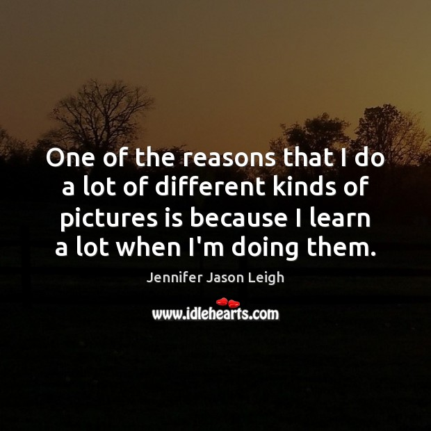 One of the reasons that I do a lot of different kinds Image