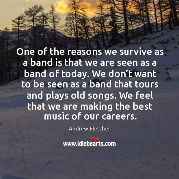 Image, One of the reasons we survive as a band is that we are seen as a band of today.