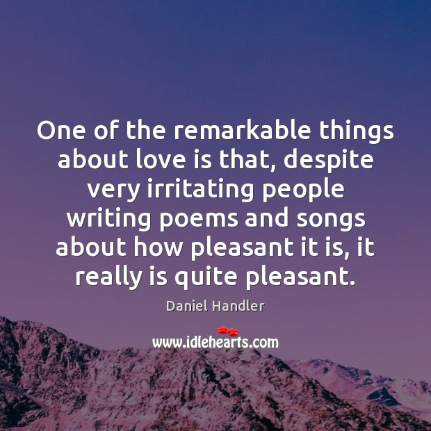 One of the remarkable things about love is that, despite very irritating Daniel Handler Picture Quote