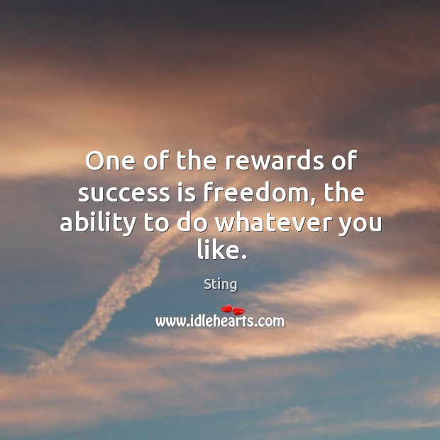 Image, One of the rewards of success is freedom, the ability to do whatever you like.