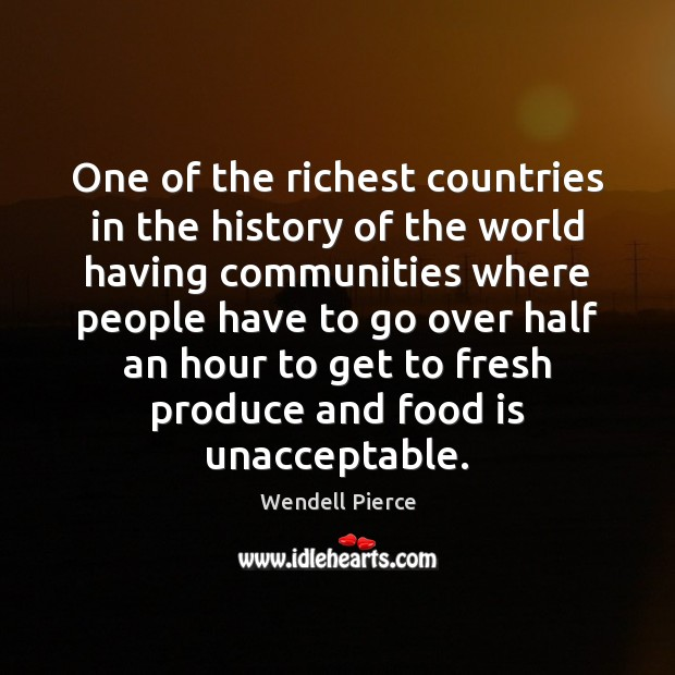 One of the richest countries in the history of the world having Wendell Pierce Picture Quote