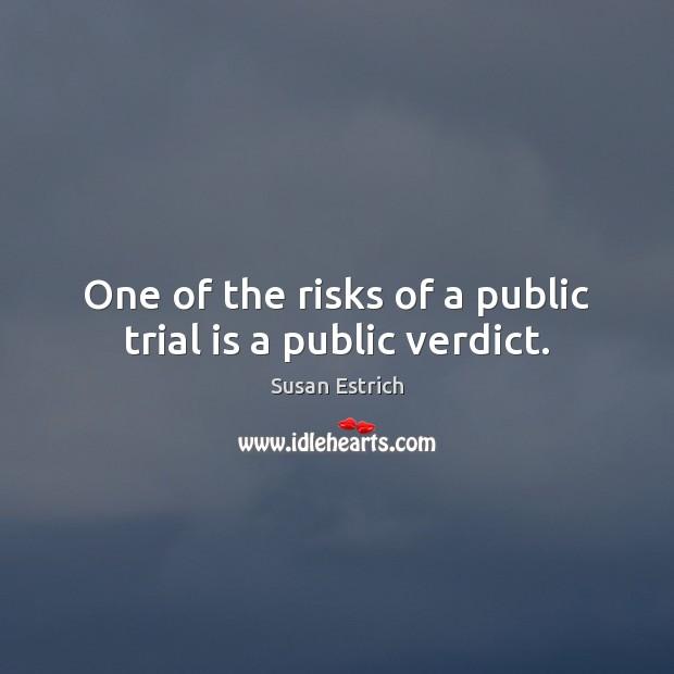 One of the risks of a public trial is a public verdict. Susan Estrich Picture Quote