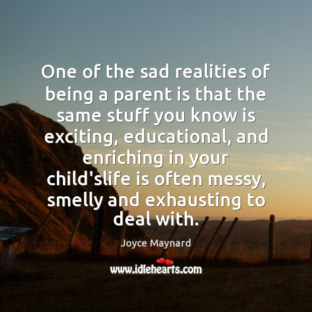 One of the sad realities of being a parent is that the Joyce Maynard Picture Quote