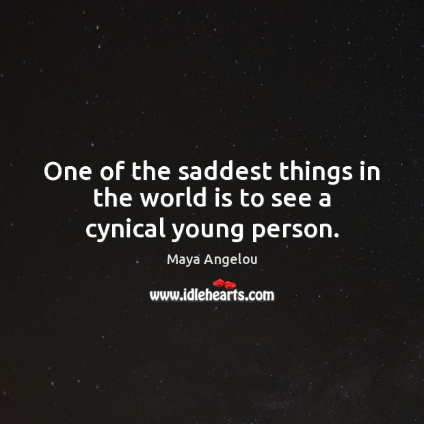 Image, One of the saddest things in the world is to see a cynical young person.