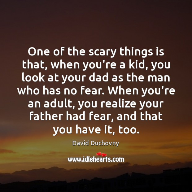 One of the scary things is that, when you're a kid, you David Duchovny Picture Quote