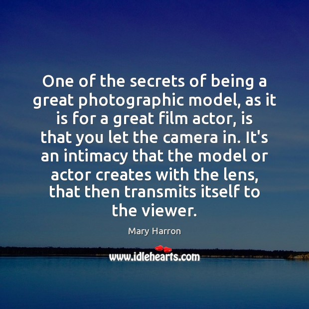 One of the secrets of being a great photographic model, as it Mary Harron Picture Quote