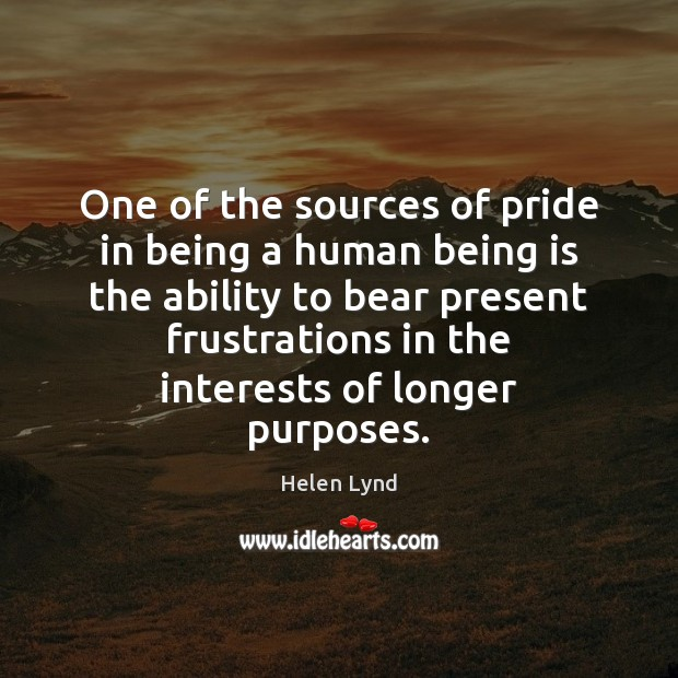 One of the sources of pride in being a human being is Ability Quotes Image