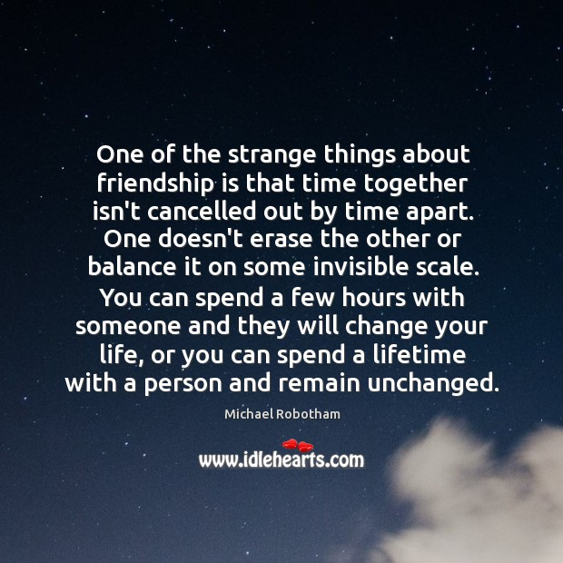 One of the strange things about friendship is that time together isn't Time Together Quotes Image