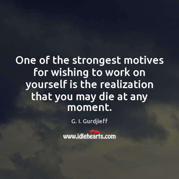 One of the strongest motives for wishing to work on yourself is G. I. Gurdjieff Picture Quote
