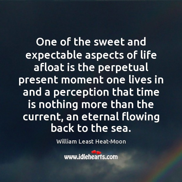 One of the sweet and expectable aspects of life afloat is the William Least Heat-Moon Picture Quote