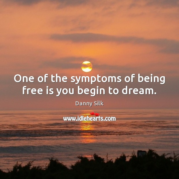 Image, One of the symptoms of being free is you begin to dream.