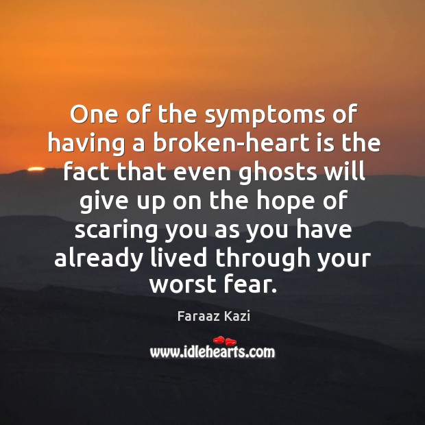 One of the symptoms of having a broken-heart is the fact that Image