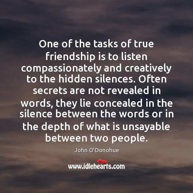 One of the tasks of true friendship is to listen compassionately and John O'Donohue Picture Quote