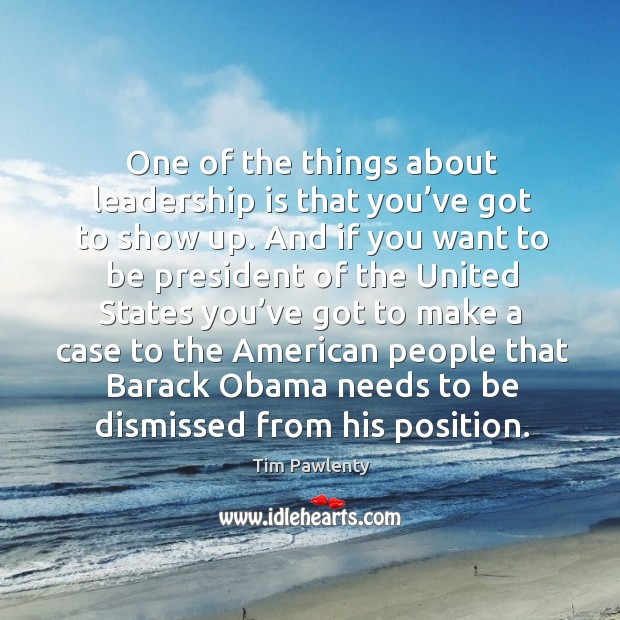 One of the things about leadership is that you've got to show up. Image