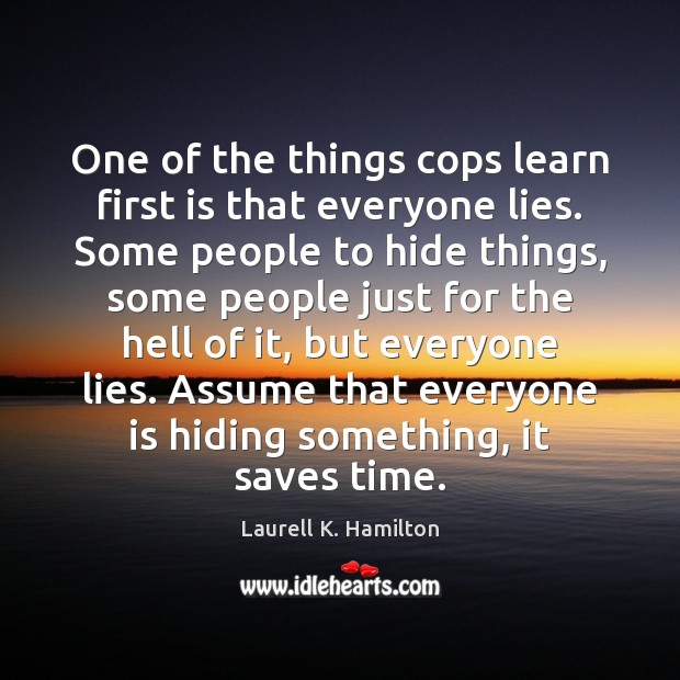 Image, One of the things cops learn first is that everyone lies. Some