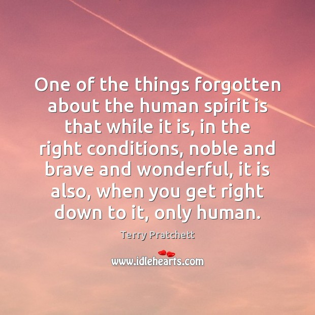 One of the things forgotten about the human spirit is that while Image