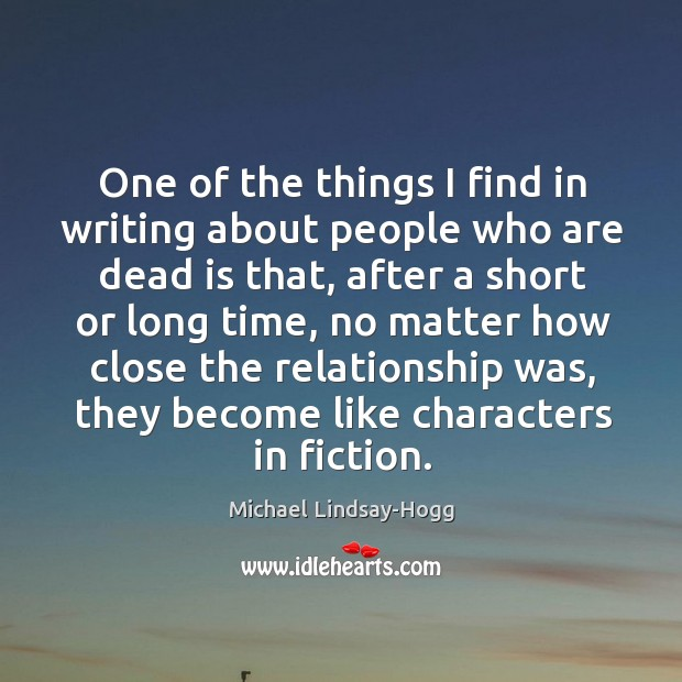 One of the things I find in writing about people who are Michael Lindsay-Hogg Picture Quote