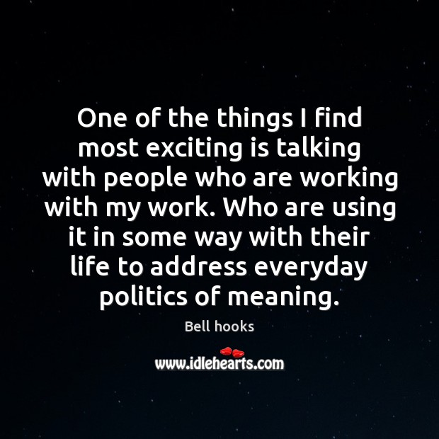 One of the things I find most exciting is talking with people Image