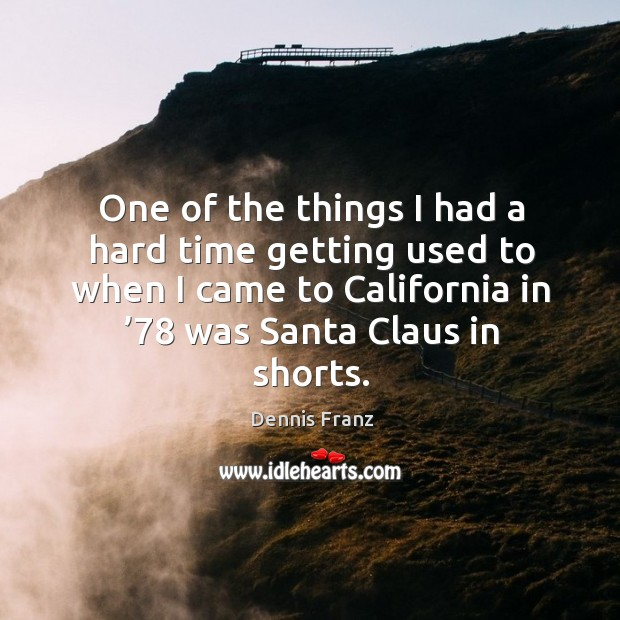 One of the things I had a hard time getting used to when I came to california in '78 was santa claus in shorts. Image