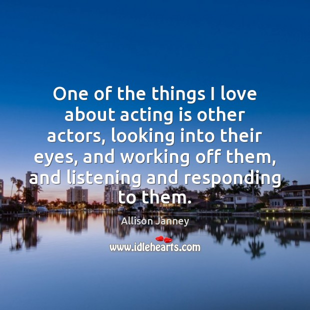Image, One of the things I love about acting is other actors, looking