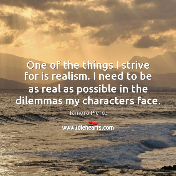 One of the things I strive for is realism. I need to Tamora Pierce Picture Quote