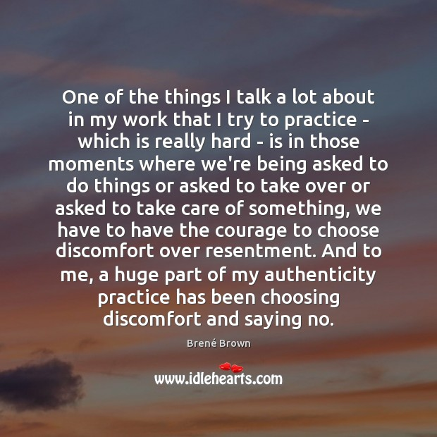 One of the things I talk a lot about in my work Brené Brown Picture Quote