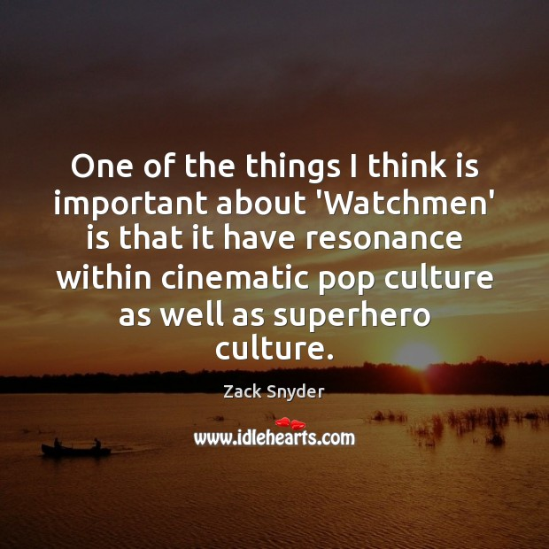 One of the things I think is important about 'Watchmen' is that Image